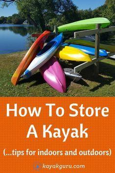 How To Store A Kayak - Inside and outside storage tips for your new kayak. #kayakstorage #kayakrack #kayakstore