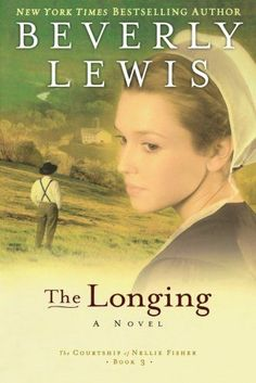 beverly lewis book list | The Longing (The Courtship of Nellie Fisher, Book 3) by Beverly Lewis ...