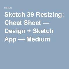 Sketch 39 Resizing: Cheat Sheet — Design + Sketch App — Medium