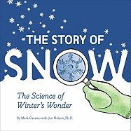 The Story of Snow: The Science of Winter's Wonder by Mark Cassino with Jon Nelson, PhD. Embrace Wisconsin's winter weather by learning more about snow in this nonfiction picture book.