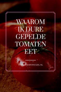 Een blik gepelde tomaten heb je al voor € 0,45. Maar ik betaal wel 4x zo veel! En dat doe ik nog expres ook. Ik leg je uit waarom...