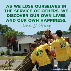 """""""As we lose ourselves in the service of others, we discover our own lives and our own happiness."""" - Dieter F. Uchtdorf #sharegoodness #ldsconf"""