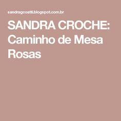 SANDRA CROCHE: Caminho de Mesa Rosas