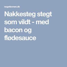 Nakkesteg stegt som vildt - med bacon og flødesauce