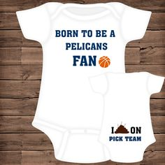 Born To Be A Pelicans Fan ~ I Poop On (You Pick Team) Baby Bodysuit by PigtailsAndMudpies1 on Etsy