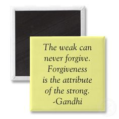 gandhi, food for thought, forgiveness and love, true forgiveness, secure quotes