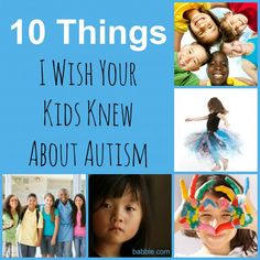 10 Things I Wish Your Kids Knew About Autism (via Babble)