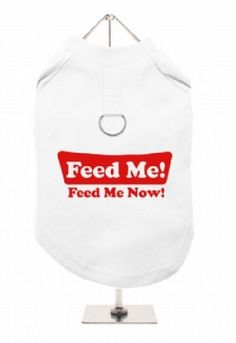"""""""Feed Me, Feed Me Now!"""" Harness-Lined Dog T-Shirt"""