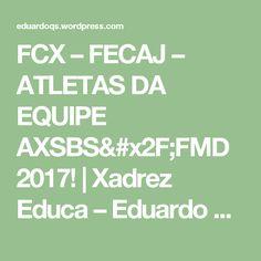 FCX – FECAJ – ATLETAS DA EQUIPE AXSBS/FMD 2017! | Xadrez Educa – Eduardo Quintana Sperb