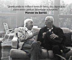 """13 de novembro de 2014 """"Quem anda no trilho é trem de ferro, sou água que corre entre pedras: liberdade acha jeito."""" ~ Manoel de Barros  P A T C H W O R K *d a s* I D E I A S"""