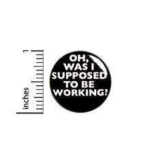 Funny Work Button Oh Was I Supposed To Be Working Sarcastic Pinback Backpack or Jacket Pin 1 Inch 91-23 Outerspacebacon Stoner Comedies, Jacket Pins, Funny Work, Funny Buttons, Work Humor, Work Gifts, Sarcastic Humor, Funny Memes, Amazon