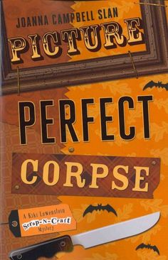Picture Perfect Corpse ( Kiki Lowenstein Scrapbooking Mysteries) | Joanna Campbell Slan