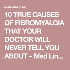 10 TRUE CAUSES OF FIBROMYALGIA THAT YOUR DOCTOR WILL NEVER TELL YOU ABOUT – Med Line Plus