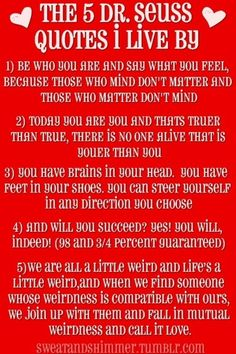 Dr. Seuss says it best! Clearly I love the first one cuz it's tattooed on me for life & 5 is my new fav!!