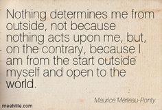 Maurice Merleau Ponty, Philosophical Quotes, Verbatim, Carl Jung, Quotable Quotes, Philosophy, First Love, The Outsiders, Motivational