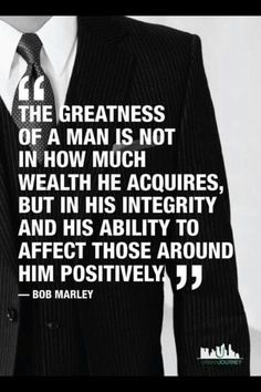 :)  Affect those around us positively ... The greatness of man