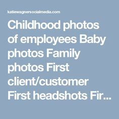 Childhood photos of employees Baby photos Family photos First client/customer First headshots First office Office blueprints First logo draft Old website First official business cards Cover of your original business plan Previous year's holiday card Previous year's company retreat First dollar(s) made Old office phone, computer, fax machine, copier etc. First business trip An event you hosted The time you met someone famous First official employee you hired First press mention Awards