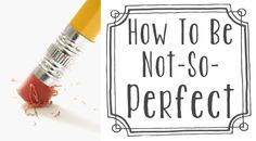 Perfectionism just isn't an attainable goal. Be more realistic and give yourself time to be happy this year!