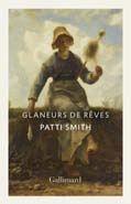 Patti Smith, Glaneurs de rêves (Gallimard), 112 p., 10 €