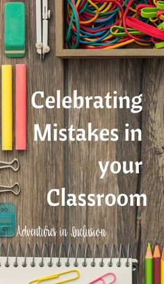 Celebrating Mistakes in Your Classroom #AdventuresinInclusion #ClassroomManagement #Inclusion #Sped #specialeducation