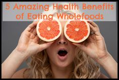 5 Health Benefits of Eating Wholefoods #Diet, #HealthyEating, #HealthyFood, #WholeFood, #WholeFoods #SustainableLiving