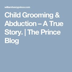 Child Grooming & Abduction – A True Story. | The Prince Blog
