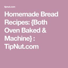 Homemade Bread Recipes: {Both Oven Baked & Machine} : TipNut.com