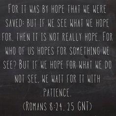 Romans 8:24-25, I love this.... My new favorite verses....