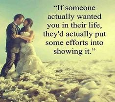 """If Someone Actually Wanted You In Their Life, They'd Actually Put Some Efforts Into Showing It."""