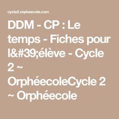 DDM - CP : Le temps - Fiches pour l'élève - Cycle 2 ~ OrphéecoleCycle 2 ~ Orphéecole