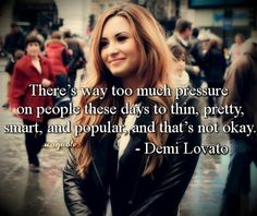 Demi lovato <3 I think there's a typo, there should be a be in between to and thin, but other than that it's perfect ;)