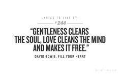 """gentleness clears the soul  love clears the mind  and makes it free"""