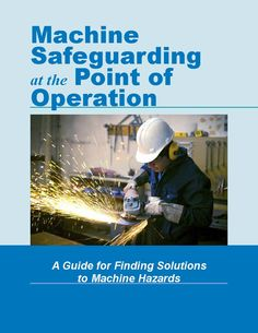 Machine safeguarding at the point of operation : a guide for finding solutions to machine hazards, by the Oregon Occupational Safety and Health Division
