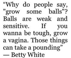 just another example of why betty white is SO awesome. Betty White (so funny) luv her humor. Betty White, Great Quotes, Quotes To Live By, Inspirational Quotes, Tough Girl Quotes, Awesome Quotes, The Words, Haha Funny, Hilarious