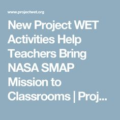 New Project WET Activities Help Teachers Bring NASA SMAP Mission to Classrooms | Project WET Foundation