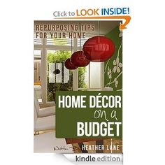 Home Decor on a Budget: Repurposing Tips and Decorating Ideas for Your Home --- http://www.amazon.com/Home-Decor-Budget-Repurposing-ebook/dp/B008IVQS86/?tag=centurydevelo-20