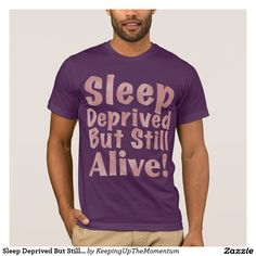 Sleep Deprived But Still Alive in Dusty Rose T-Shirt