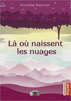 Amazon.fr - Là où naissent les nuages - Annelise Heurtier - Livres