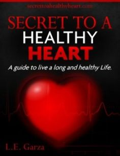"""Diet has a major impact on healthy heart """"Ninety-nine percent of heart disease is preventable by changing your diet and lifestyle,"""" says L.E. Garza and author of Secret to a Healthy Heart E-book Program for Reversing Heart Disease."""