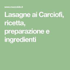 Lasagne ai Carciofi, ricetta, preparazione e ingredienti