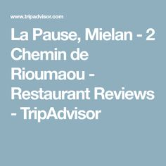La Pause, Mielan - 2 Chemin de Rioumaou - Restaurant Reviews - TripAdvisor
