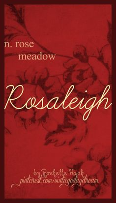 Baby Girl Name: Rosaleigh or Rosalie (rosa-lee). Meaning: Rose Meadow. Origin: Old English; French. https://www.pinterest.com/vintagedaydream/baby-names/