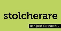 Stolcherare (to #stalk). L'inglese ci molesta! #itanglish