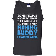 Check out this and more available at ThatMerch.Store    Available Here  -  http://thatmerch.store/products/raised-my-fishing-buddy-fishing-dad-tank-top_tanktop_black_various-tank-top?utm_campaign=social_autopilot&utm_source=pin&utm_medium=pin     We Appreciate your Shares :)