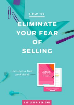 How To Eliminate Your Fear of Selling | caitlinbacher.com
