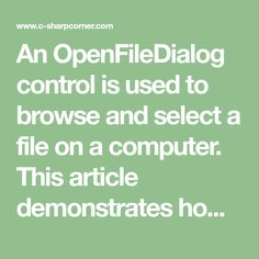 An OpenFileDialog control is used to browse and select a file on a computer. This article demonstrates how to use a windows Forms open file dialog in C#.