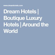 Dream Hotels | Boutique Luxury Hotels | Around the World