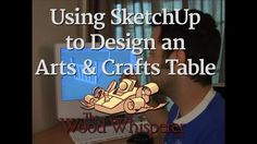 11 - Using SketchUp to Design an Arts & Crafts Table  (Part 1 of 4)