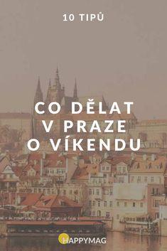 10 tipů co dělat v Praze o víkendu Co Dělat, Prague Czech Republic, Travel Guide, The Good Place, Travelling, Trips, World, Places, Viajes