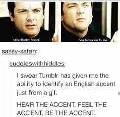 I literally whenever it's a gif of tom Hiddleston, mark shepherd, vendetta comeback, it someon Emile that, Ivan hear the accent